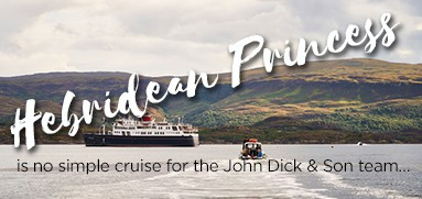 John Dick and Son Blog-Header Hebridean Princess is no simple cruise for the John Dick & Son team… Uncategorized